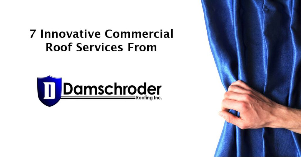 7 Innovative Commercial Roof Services From Damschroder