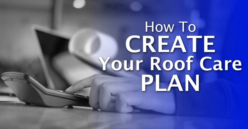 How To Create Your Roof Care Plan