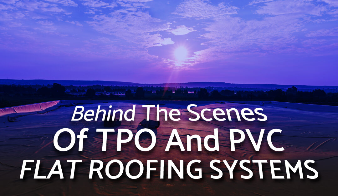 Behind The Scenes of TPO and PVC Flat Roofing Systems
