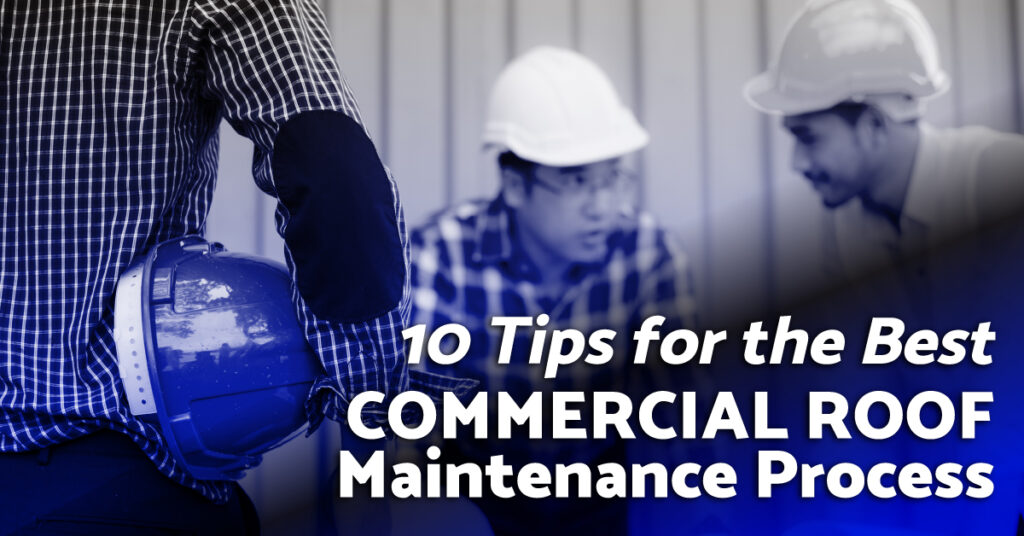 10 Tips for the Best Commercial Roof Maintenance Process