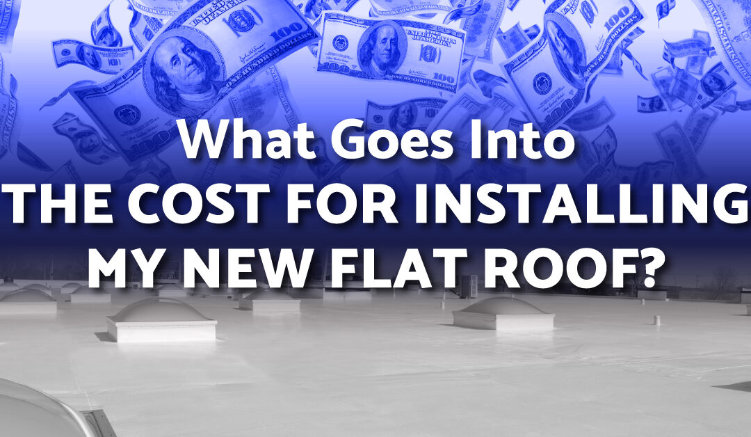 What Goes Into The Cost For Installing My New Flat Roof?