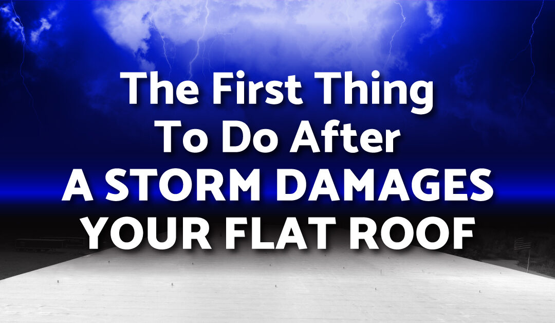 The First Thing To Do After A Storm Damages Your Flat Roof