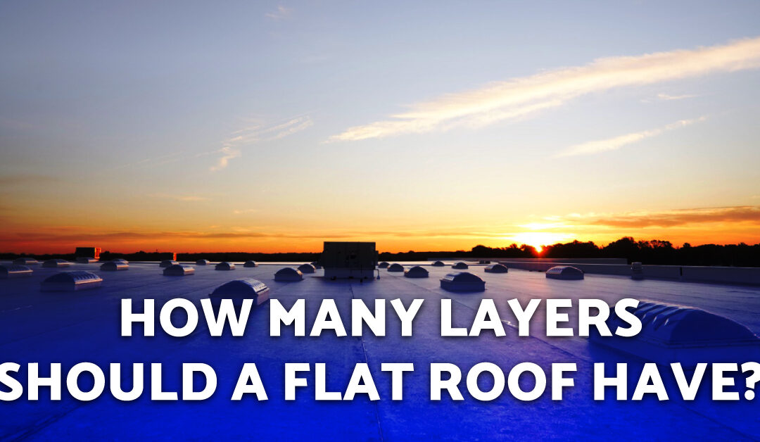 How Many Layers Should A Flat Roof Have?